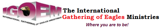 The International Gathering of Eagles Ministries.| IGOE